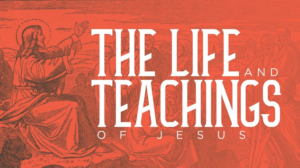 The Life & Teachings of Christ (October 2018-December 2018)