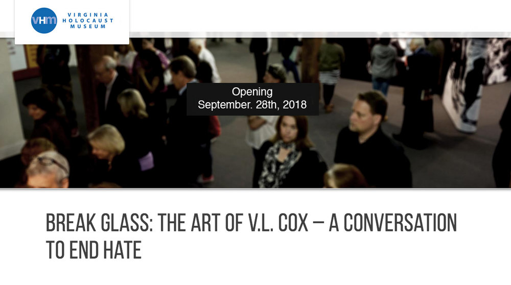 TRAVELING EXHIBITION Break Glass: The Art of V.L. Cox – A Conversation to End Hate    Opening September 28, 2018