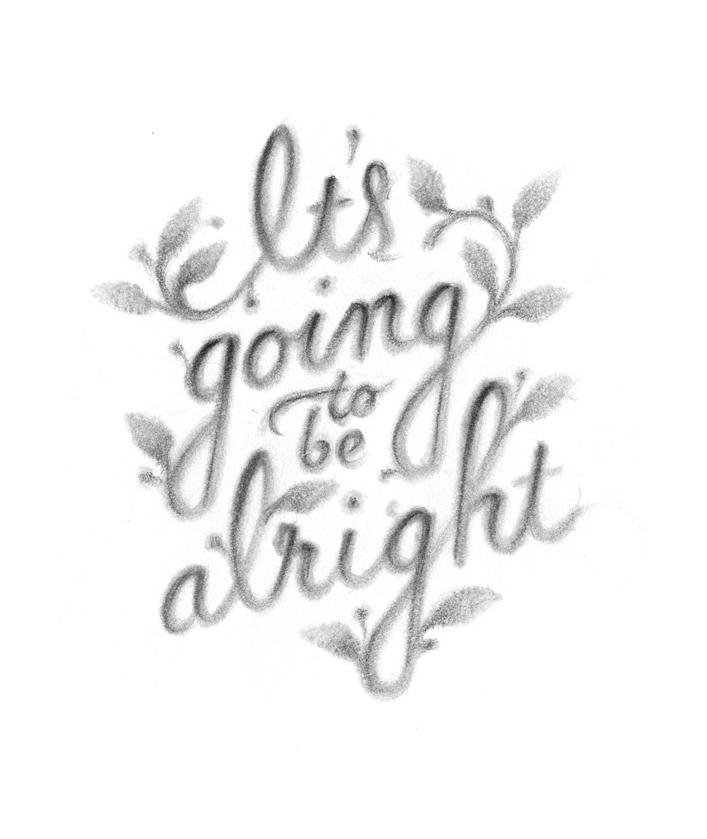 """It's going to be alright,"" illustrated lettering by Laura Dreyer, lyrics by Sara Groves."