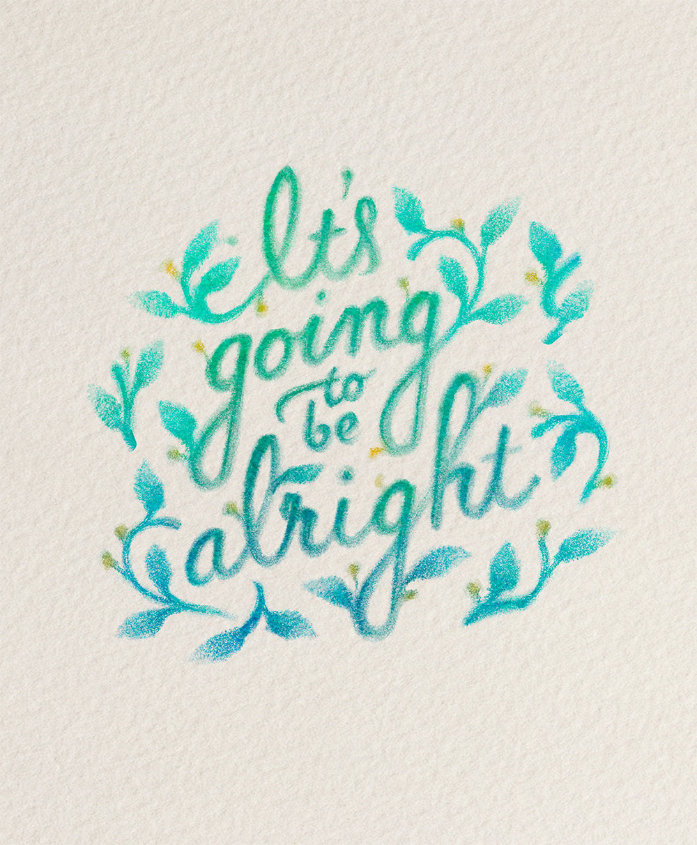 """It's going to be alright,"" colored illustrated lettering by Laura Dreyer. Lyrics by Sara Groves."