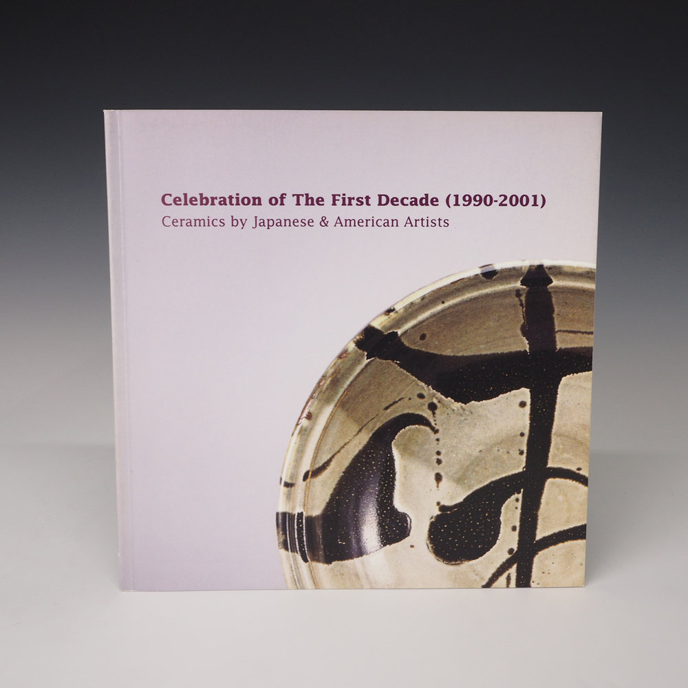 """Celebration of The First Decade (1990-2001):      Ceramics by Japanese & American Artists    Dai Ichi Arts, 2001. 8"""" x 8"""", 32pp. Over 40 selected ceramic works exhibited in the gallery between 1990 and 2001 are featured in this compact catalog. Featured artists: Shoji Hamada, Anjin Abe, Eiko Kishi, Yoshihiko Yoshida, Takao Okazaki, Naokata Ueda, Peter Callas, Walter Hahn, Takao Okazaki, Takushi Haraguchi, Ryoji Koie, Tobei Tahara, Seiko Kondo, Shigemasa Higashida, Randy Johnston, Tadashi Kanai, Yasuhiro Kohara, Enryu Kano, Takashi Nakazato, Shiro Tsujimura, Fiona Wong, Hikaru Shimamura, Yasuhisa Kohyama, Katsuyuki Sakazume, Yuriko Matsuda, Hideo Miyaoka, Tacy Apostolik, Malcolm Wright, Kyo Tsuji."""