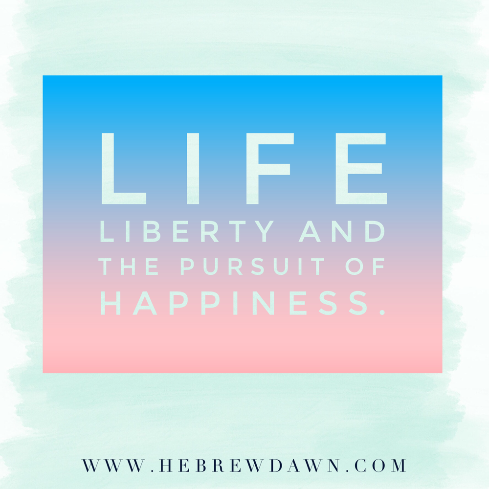 HebrewDawn: Life, liberty, and the pursuit of happiness