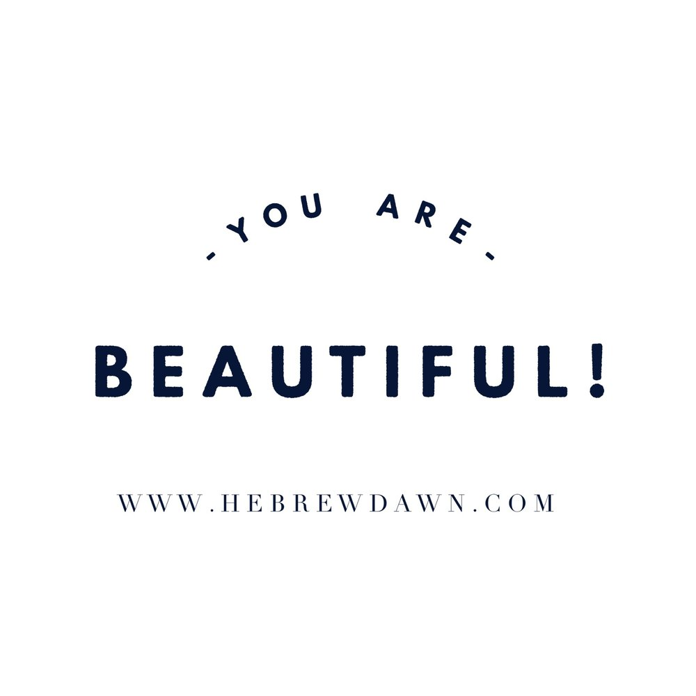 HebrewDawn: You are Beautiful!