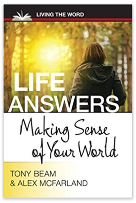 Now available! Dr. Tony Beam and Alex McFarland's new book, Life Answers: Making Sense of Your World. -