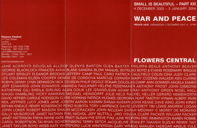 2003 'War and Peace'   Flowers Central Gallery, London, UK