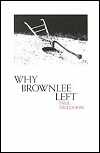 Why Brownlee Left - Wake Forest University Press, 1980Faber and Faber, 1980Purchase on AmazonMore about this title