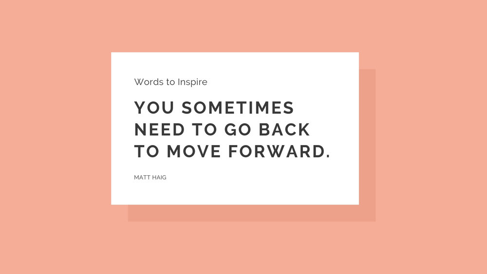 YOU SOMETIMES NEED TO GO BACK TO MOVE FORWARD..jpg