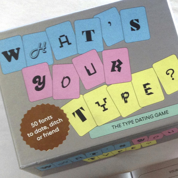 14th February LAUNCH   What's Your Type?    The Type Dating Card Game by Sarah Hyndman, Laurence King Publishing  Author  Best played with friends who aren't graphic designers. You'll laugh, you'll groan, and you'll discover that everybody has an opinion!