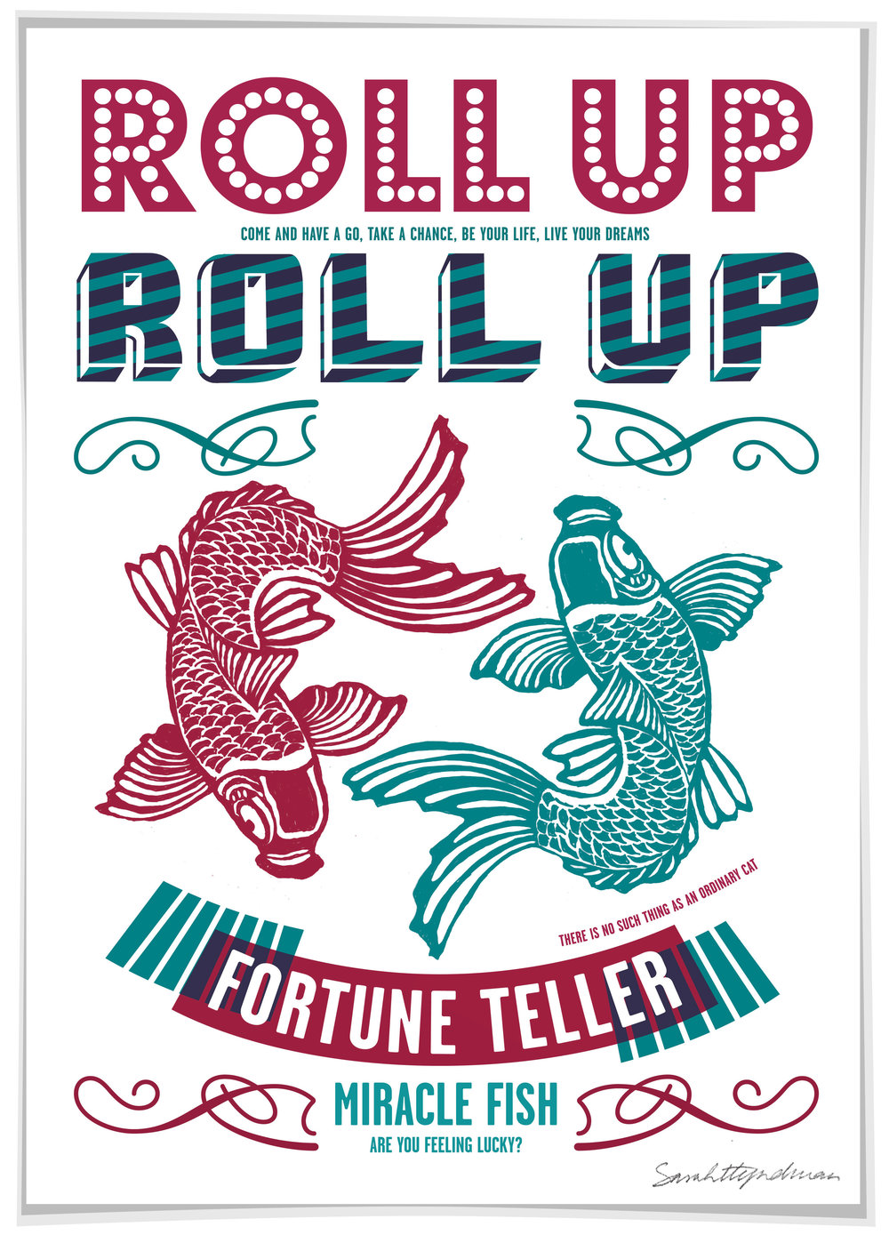Roll Up Roll Up  print by Sarah Hyndman, signed Limited edition screen print £80  Dimensions 420 x 590mm, unframed Limited edition of 40, remaining: 2  Find out more / buy    ** The poster shop will be closed from 11th to 18th January, last orders by midnight GMT on Thursday 10th January **