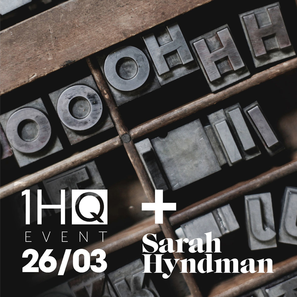 26th/27th March WORKSHOP  1HQ  + Sarah Hyndman present:     Fonts decoded     How to use type and semiotics to optimise your brand story.
