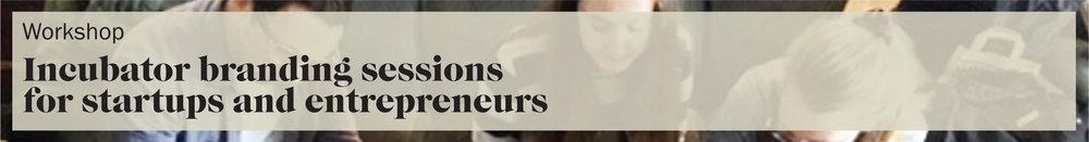 Branding incubator sessions for startups and entrepreneurs