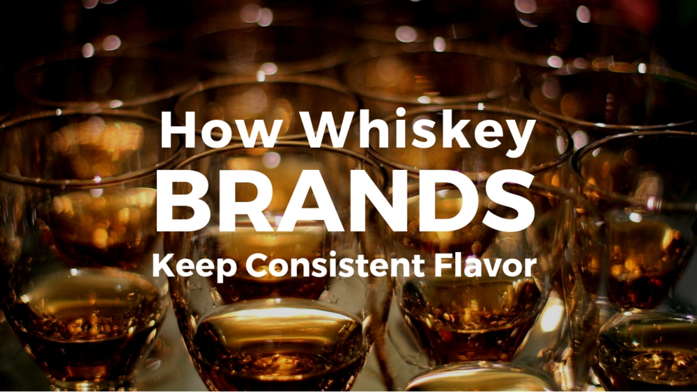 How Whiskey Brands Keep Consistent Flavor.png