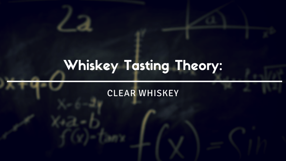 Deductive Whiskey Tasting Theory Clear Whiskey S.png
