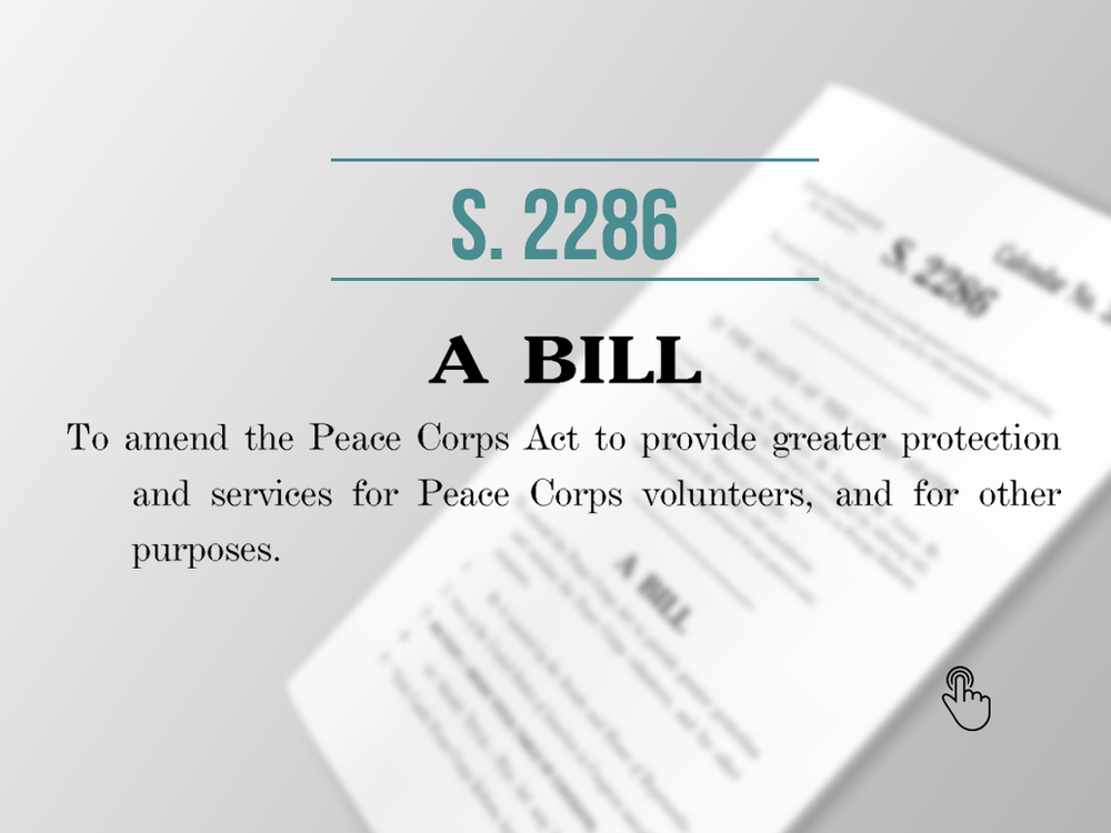 """S 2286- legislation  Here's a link to the """"Nick Castle Peace Corps Reform Act of 2018"""", including the text of the bill, progress of the bill and current list of co-sponsors."""
