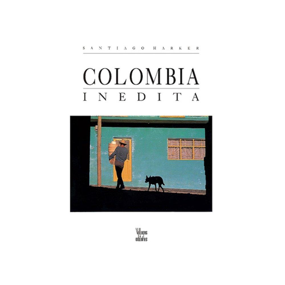 Colombia Inédita - Fotolibros Colombianos  -Santiago Harker
