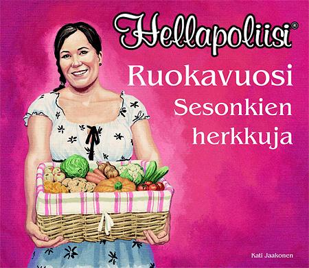 Hellapoliisi - Ruokavuosi: Sesonkien herkkuja, Kati Jaakonen / Readme.fi 2012