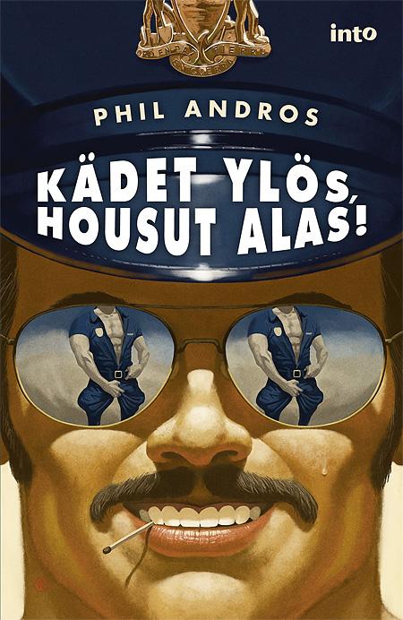 Phil Andros: Kädet ylös, housut alas; Into Kustannus 2013