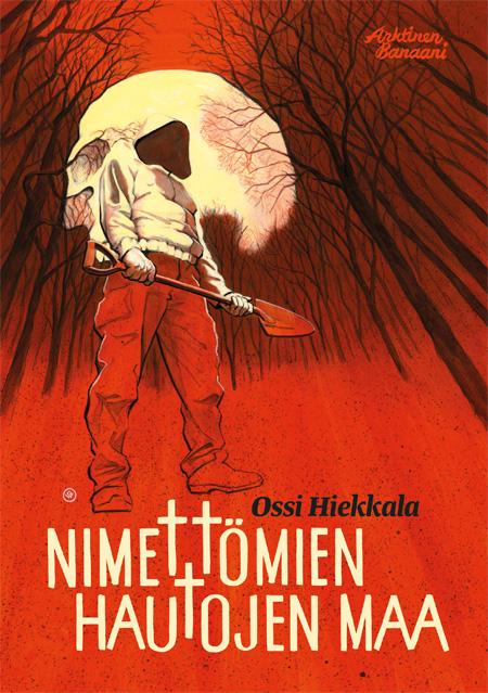 Nimettömien hautojen maa -kansikuva, kuvittaja / illustrator Ossi Hiekkala 2016