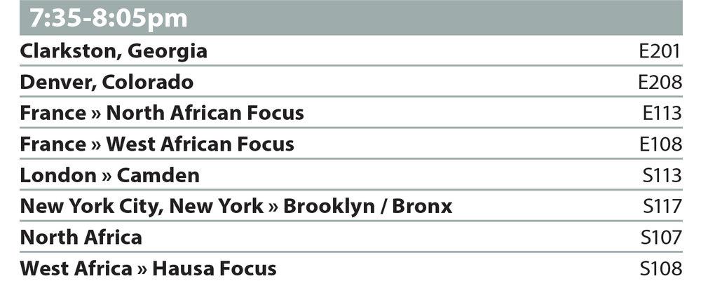 7:35-8:05pm  Clarkston, Georgia E201  Denver, Colorado E208  France » North African Focus E113  France » West African Focus E108  London » Camden S113  New York City, New York » Brooklyn / Bronx S117  North Africa S107  West Africa » Hausa Focus S108