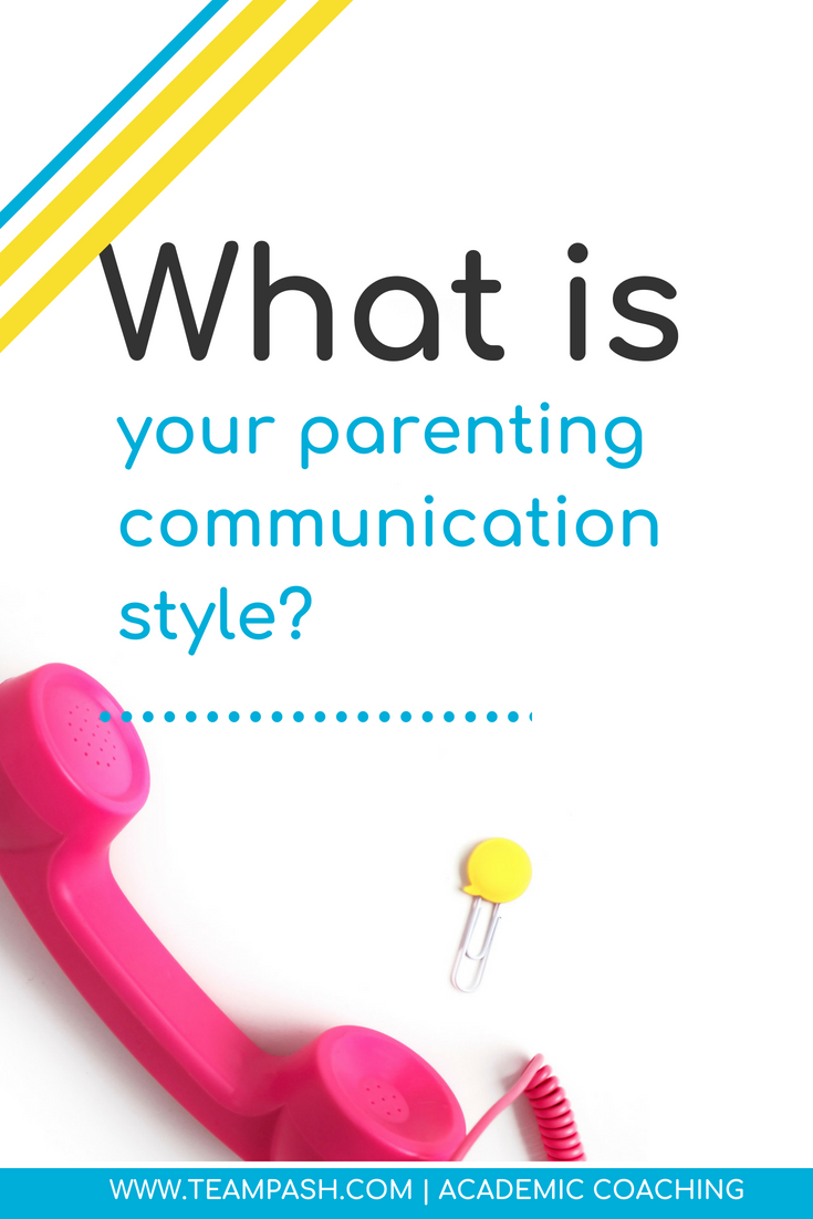 Communication style can make or break a conversation with your child.  What is your style?   Marni Pasch Academic Coach Team Pasch Academic Caoching www.teampasch.com