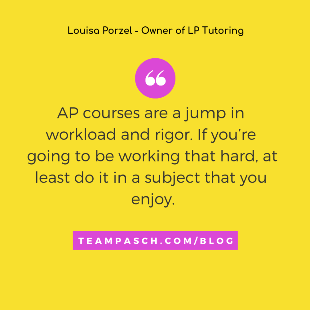 Should your child take an AP Course? Guest blogger, Louisa Porzel, writes about how to decide whether you should take an Advanced Placement Class.  Read the blog to learn more!
