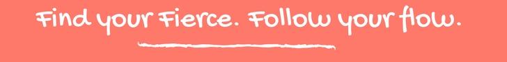 Find your Fierce. Follow your flow. v1.jpg