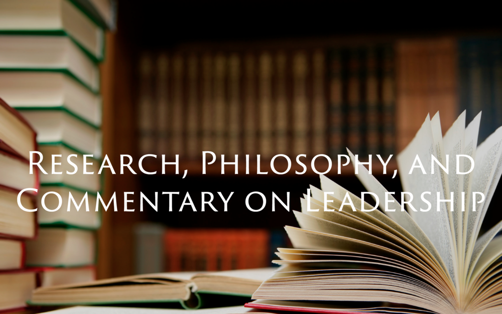Research, Philosophy, and Commentary on Leadership