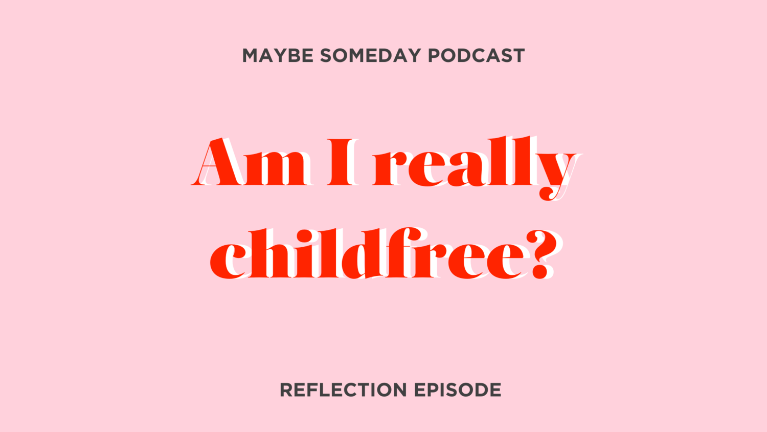 Reflection: Am I really childfree? — Maybe Someday | A podcast for