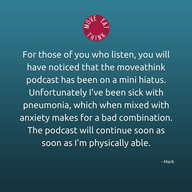 For those of you how listen, you will have noticed that the moveathink #podcast has been on a mini hiatus. Unfortunately I've been sick with pneumonia, which when mixed with #anxiety makes for a bad combination. The podcast will continue as soon as I'm physically able.