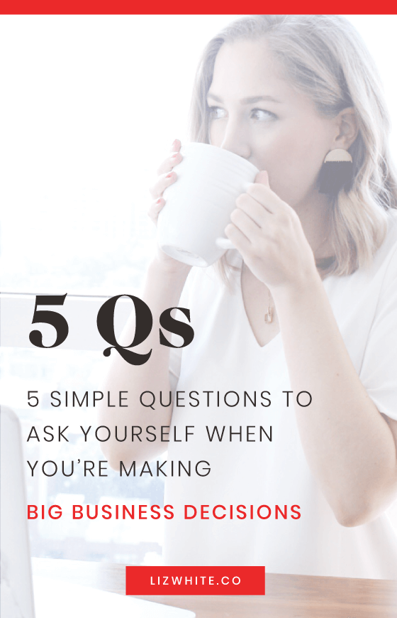 5 Simple questions to help you make big business decisions quickly.
