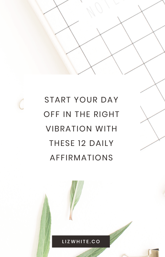 Start your day off in the right vibration with these 12 daily affirmations.
