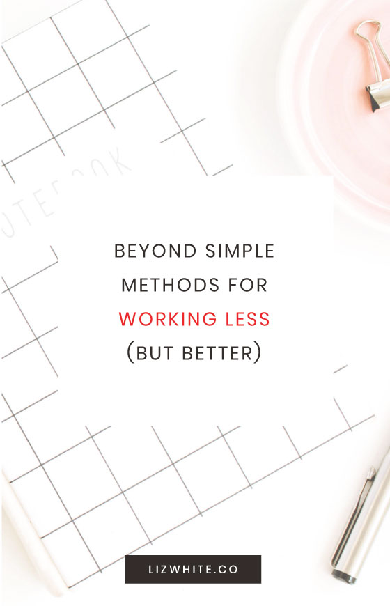 Beyond simple methods for working less but better as a business owner!