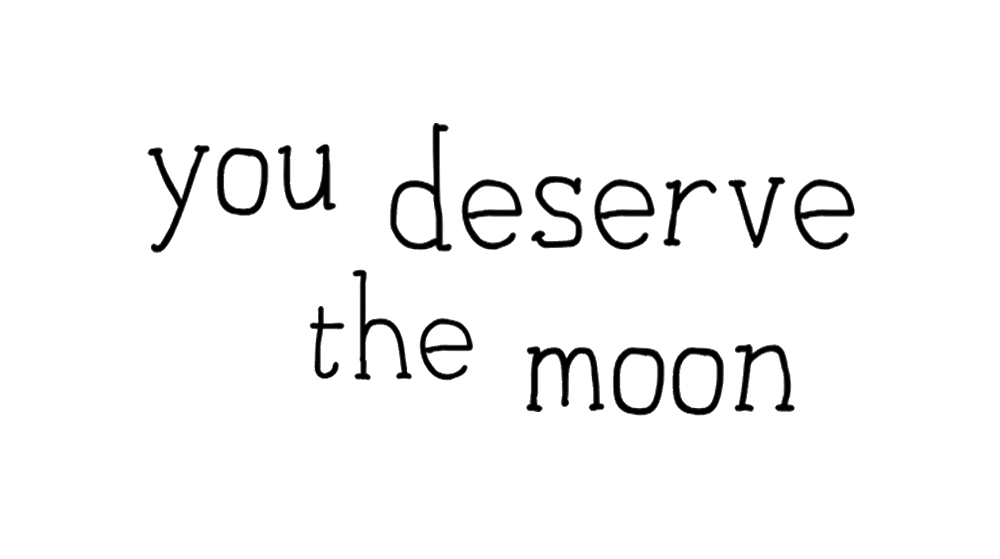 You Deserve The Moon Type.png