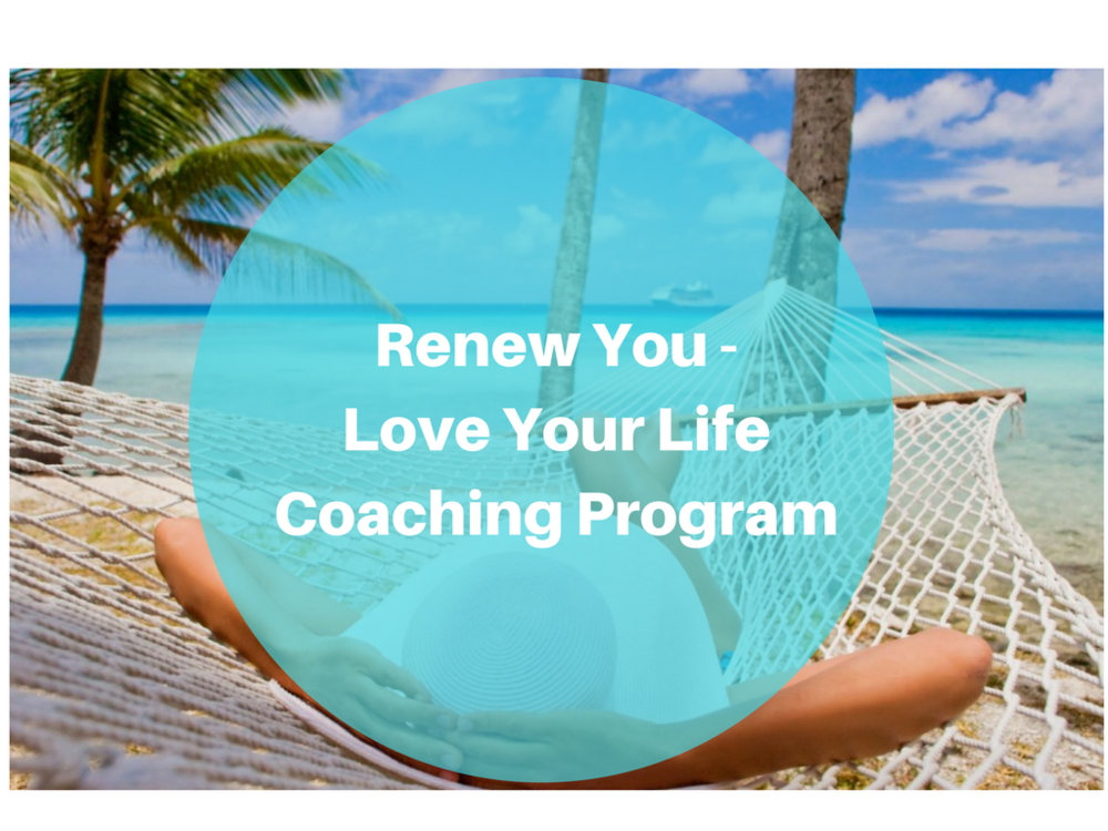 RENEW YOU LOVE YOUR LIFE COACHING PROGRAM.png