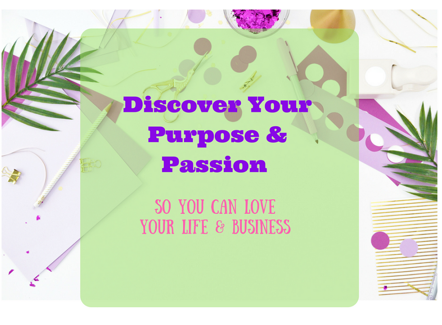 Discover Your Purpose & Passion So You Can Love Your Life & Business!.png