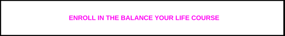 Enroll in the Balance Your Life Course.png