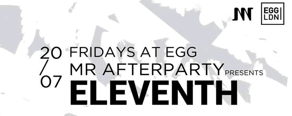 Mr After Party brings ELEVENTH to EGG Club London on July 20th