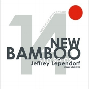 New Bamboo: Silo Solos  Jeffrey Lependorf, shakuhachi. Sachimay Interventions, 2005