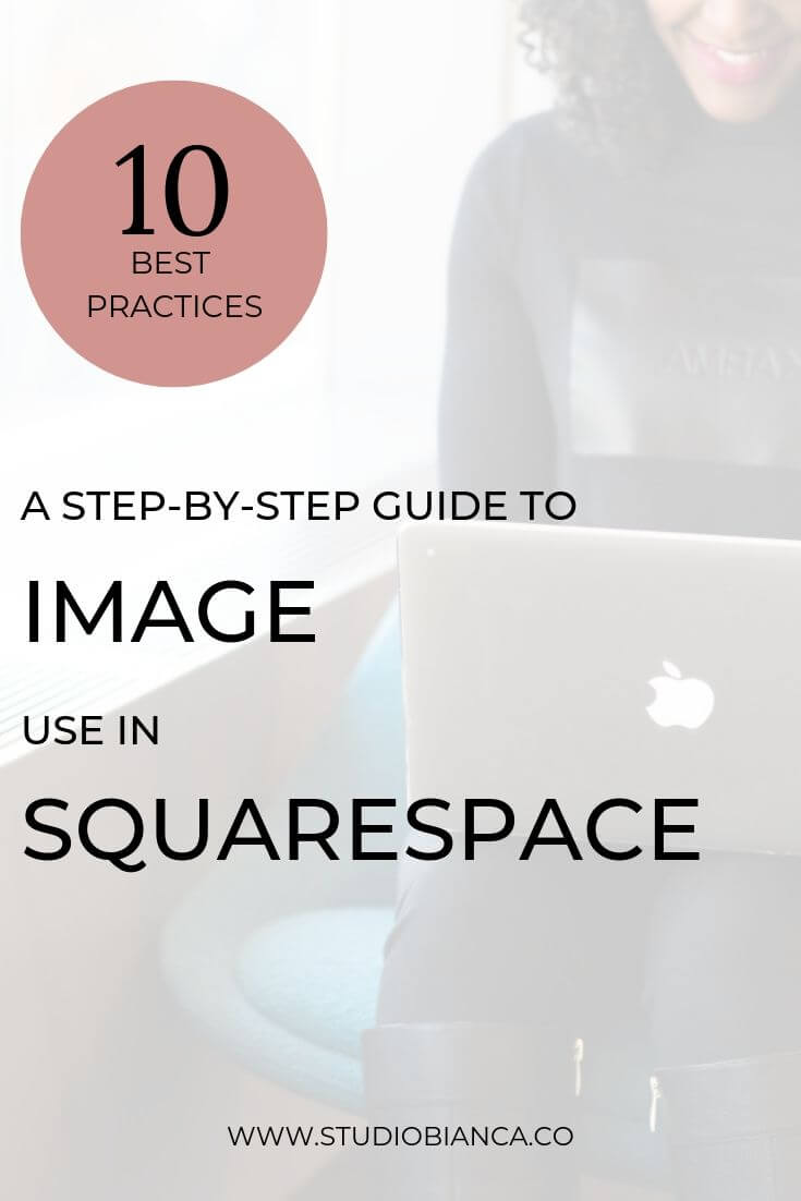 10 Best Practices for Image Use in Squarespace. Photos and images play a huge role in your website, so utilize these tips for clear and easy guidance on how to get it right! This post covers: Squarespace image sizing tips covered in ten steps. Discover how to size images in Squarespace; how to format images in Squarespace; and how to optimize images in Squarespace. Read the post!