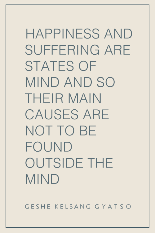Happiness and suffering are states of mind and so their main causes are not to be found outside the mind