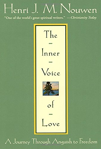 The Inner Voice of Love - A Journey Through Anguish to FreedomThis is Henri Nouwen's