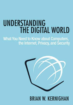 Understanding the Digital World: What You Need to Know about Computers, the Internet, Privacy, and Security