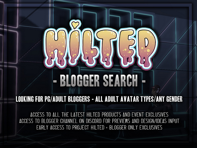 HILTED LOOKING FOR BLOGGERS - HILTED have risen to be one of Second Life's most prominent brands for edgy Home Decor. They have launched a blogger search and are looking for PG & Adult Bloggers. Click the button below to apply.