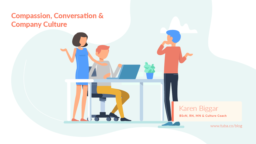 Compassion, Conversation & Company Culture - Having a safe environment where you can speak up, offer new ideas, and ask questions? With conversations being a must for employee engagement, where there is no conversation, there is no culture...