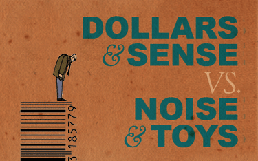 Many agencies talk about their ability to generate ideas. Creating ideas is not only a crucial agency skill, but a cost of entry really. We also think that what most brands need is more and better judgement. Simply said Noise & Toys are nice things to have for clients who have a lot of money to spend, but these times ask for a Dollars & Sense attitude that is first and foremost focused on work that really works.