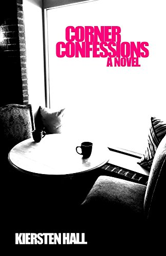 Corner Confessions - A Novel     Amazon Review  'A fast, fun, amusement park of a read. The characters are will written and engaging. Grab yourself a big mug of coffee and some cinnamon cake and dig in, it's delightful! And while you're reading, look around, you might spot someone you know! I did!'    GoodReads Review  'Hall hits the five-star mark with Corner Confessions. Before reading this book I'd already expected that it would be an intriguing read from the book's synopsis. And as it turns out, I couldn't have been more right. The story is about complete strangers divulging their deepest darkest secrets and personal affairs to another complete stranger who also happens to be an interviewer. Who doesn't love a fat juicy secret ? And Corner Confessions certainly has it's share. I found myself totally cracking up laughing at some of the accounts told and then raising my brows with my jaw dropped at the next. I even wondered if the author had thrown a few factual events into this fiction. Some of the story's were just that surprising and so very well written, that they seemed to come from a very real place. But then, I guess that's just great creative writing mixed with one hell of an imagination. Highly recommended! Awesome work!'    Corner Confessions ISBN: 978-0-692-78291-0 Paperback ISBN-13: 978-1537466859 Kindle Format www.khallbooks.com khallbooks@gmail.com This book is a work of fiction. Names, characters, places and incidents are products of the author's imagination or are used fictitiously. Any resemblance to actual events or locales or persons, living or dead, is entirely coincidental. Copyright 2016 - 2018 by Kiersten Hall All rights reserved, including the right of reproduction in whole or in part, in any form, whatsoever. Editing, Cover Photo & Design by Chelsea Farr ... chelsea.m.farr@gmail.com