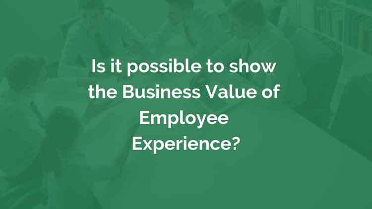 Is it possible to show the Business Value of Employee Experience?