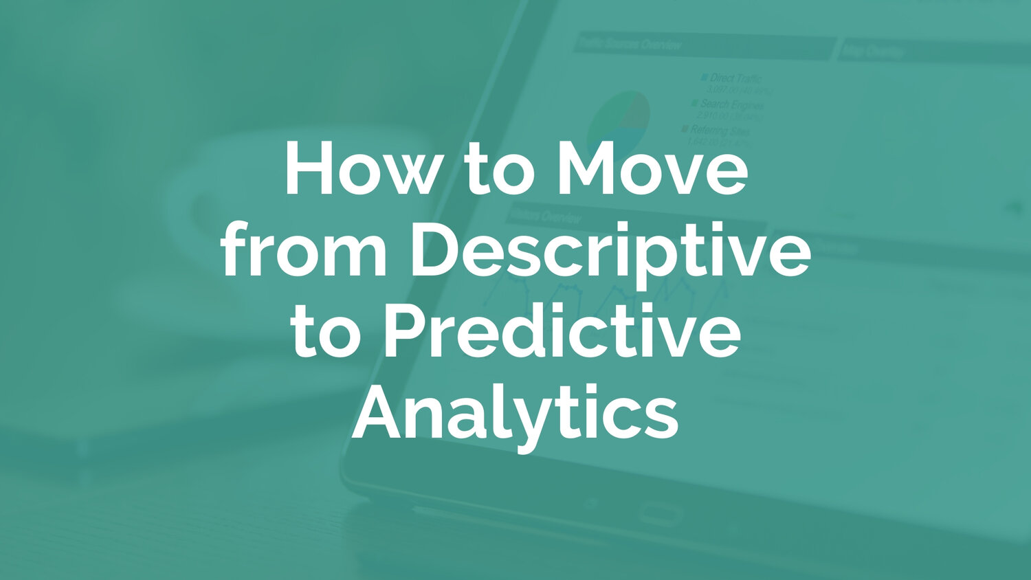 How to move from descriptive to predictive analytics — myHRfuture
