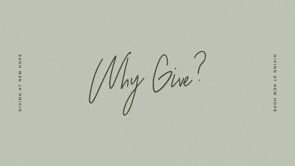 Why give? - Invest in eternity by giving financially. Giving at New Hope is a way for believers to tangibly invest in our mission and vision.When you give, you are making a difference in the lives of kids, students, and families in our church, community, and around the world. Together, we are using our resources to change lives with the incredible message of Jesus.