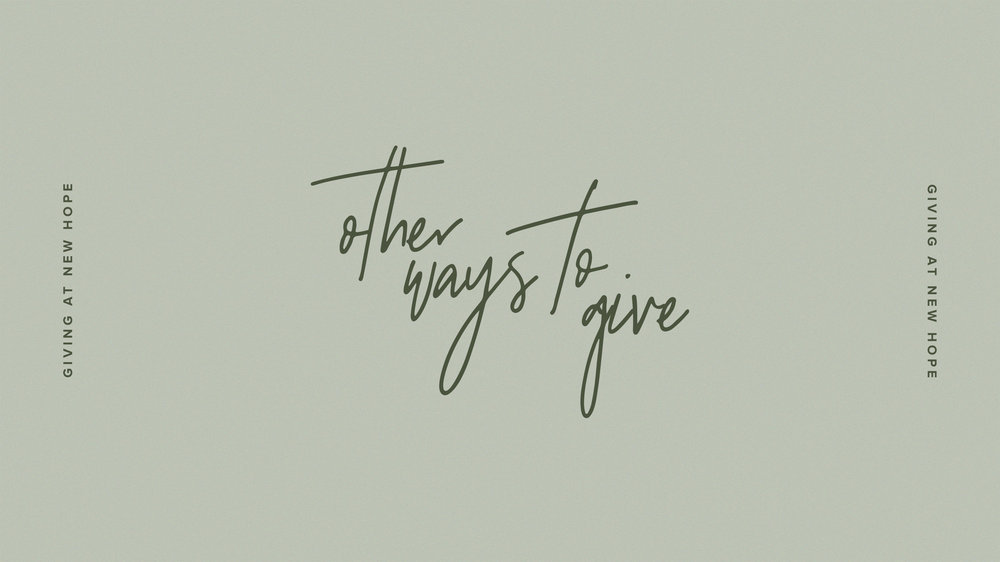 other ways to give - You can give in person at any campus during our Sunday gatherings or you can mail your gift. Send any mailed gifts to the following address:New Hope ChurchPO Box 57Effingham, IL 62401